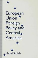 European Union Foreign Policy and Central America - Hazel Smith