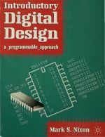 Introductory Digital Design : A Programmable Approach - Mark S. Nixon