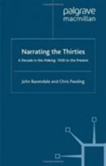 Narrating the Thirties : A Decade in the Making, 1930 to the Present - John Baxendale