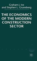 The Economics of the Modern Construction Sector : Entrepreneurship, Strategy and Technology in Sheff... - Graham J. Ive