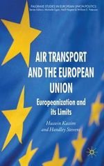 Air Transport and the European Union : Europeanization and Its Limits - Hussein Kassim