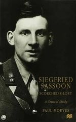 Siegfried Sassoon : Scorched Glory - A Critical Study - Paul Moeyes