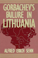 Gorbachev's Failure in Lithuania : The Limits of Transatlantic Markets - Alfred Erich Senn
