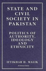 State and Civil Society in Pakistan : Politics of Authority, Ideology and Ethnicity - Iftikhar Harider Malik