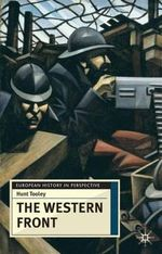 The Western Front : Battleground and Home Front in the First World War - Hunt Tooley