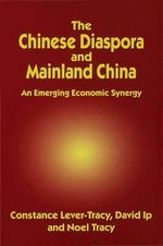 The Chinese Diaspora and Mainland China : An Emerging Economic Synergy - Constance Lever-Tracy