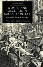 Women and Alcohol in Social Context : Mother's Ruin Revisited - Jan Waterson