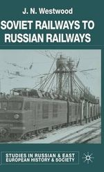 Soviet Railways to Russian Railways - J.N. Westwood