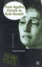 From Agatha Christie to Ruth Rendell : British Women Writers in Detective and Crime Fiction - Susan Rowland