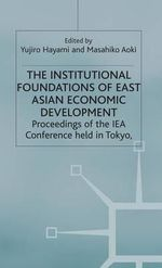 The Institutional Foundations of East Asian Economic Development : International Economic Association - Yujiro Hayami