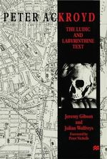 Peter Ackroyd : The Ludic and Labyrinthine Text - Jeremy Gibson