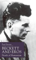 Beckett and Eros : Death of Humanism - Paul Davies