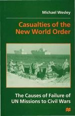 Casualties of the New World Order : Causes of Failure of UN Missions to Civil Wars - Michael Wesley