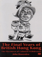 The Final Years of British Hong Kong : The Discourse of Colonial Withdrawal - John Flowerdew