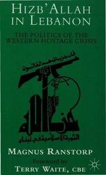 The Hizb'allah in Lebanon : The Politics of the Western Hostage Crisis - Magnus Ranstorp
