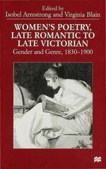 Women's Poetry, Late Romantic to Late Victorian : Gender and Genre 1830-1900