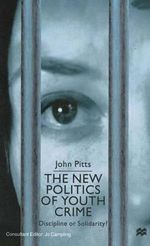 The New Politics of Youth Crime : Discipline or Solidarity? - John Pitts
