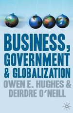 Business, Government and Globalization - Owen E. Hughes