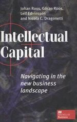 Intellectual Capital : Navigating in the New Business Landscape - Johan Roos