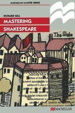 Mastering Shakespeare : Palgrave Mastering - Richard Gill
