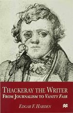 Thackeray the Writer : From Journalism to
