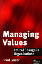 Managing Values : Ethical Change in Organisations - Paul Griseri