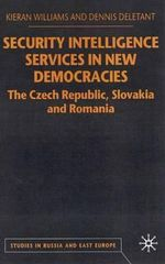 Security Intelligence Services in New Democracies : The Czech Republic, Slovakia and Romania - Kieran Williams