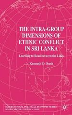 The Intra-group Dimensions of Ethnic Conflict in Sri Lanka : Learning to Read Between the Lines - Kenneth D. Bush
