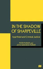 In the Shadow of Sharpeville : Apartheid and Criminal Justice - Peter Parker