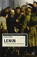 Lenin : The Practice and Theory of Revolution - James D. White