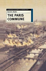 The Paris Commune : French Politics, Culture, and Society at the Crossroads of the Revolutionary Tradition and Revolutionary Socialism - David A. Shafer