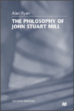 The Philosophy of John Stuart Mill - Alan Ryan