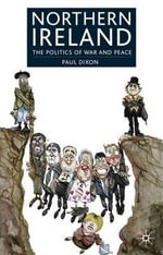 Northern Ireland : The Politics of War and Peace - Paul Dixon