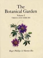 Botanical Garden : Trees and Shrubs v. 1 - Roger Phillips