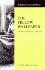 The Yellow Wallpaper : Charlotte Perkins Gilman - Charlotte Perkins Gilman
