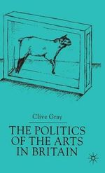 The Politics of the Arts in Britain - Clive Gray