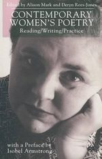 Contemporary Women's Poetry : Reading/Writing/Practice - Alison Mark