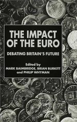 The Impact of the Euro : Debating Britain's Future - Mark Baimbridge