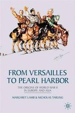 From Versailles to Pearl Harbor : The Origins of the Second World War in Europe and Asia - Margaret Lamb