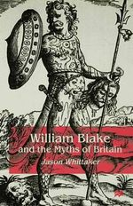 William Blake and the Myths of Britain - Jason Whittaker