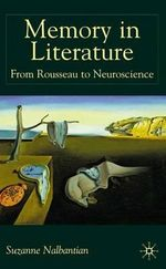 Memory in Literature : From Rousseau to Neuroscience - Suzanne Nalbantian