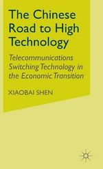 The Chinese Road to High Technology : Telecommunications Switching Technology in the Economic Transition - Xiaobai Shen