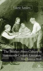 The Brother-sister Culture in Nineteenth-century Literature : From Austen to Woolf - Valerie Sanders