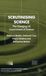 Scrutinising Science : The Changing UK Government of Science - Rebecca Boden