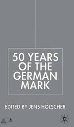 Fifty Years of the German Mark : Essays in Honour of Stephen F. Frowen