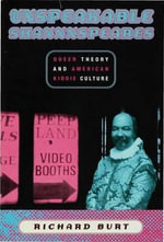 Unspeakable Shaxxxspeares : Queer Theory and American Kiddie Culture - Richard Burt