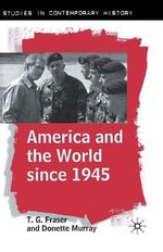 America and the World Since 1945 : The American Moment - T. G. Fraser