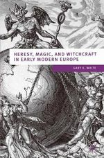 Heresy, Magic and Witchcraft in Early Modern Europe : European Culture And Society - Gary K. Waite