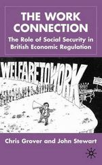 The Work Connection : The Role of Social Security in British Economic Regulation - Chris Grover