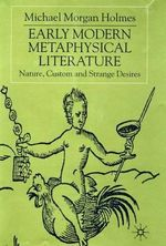 Early Modern Metaphysical Literature : Nature, Custom and Strange Desires - Michael Morgan Holmes